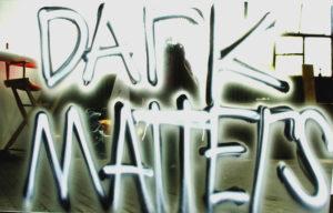 """Dark Matters"" 2007"
